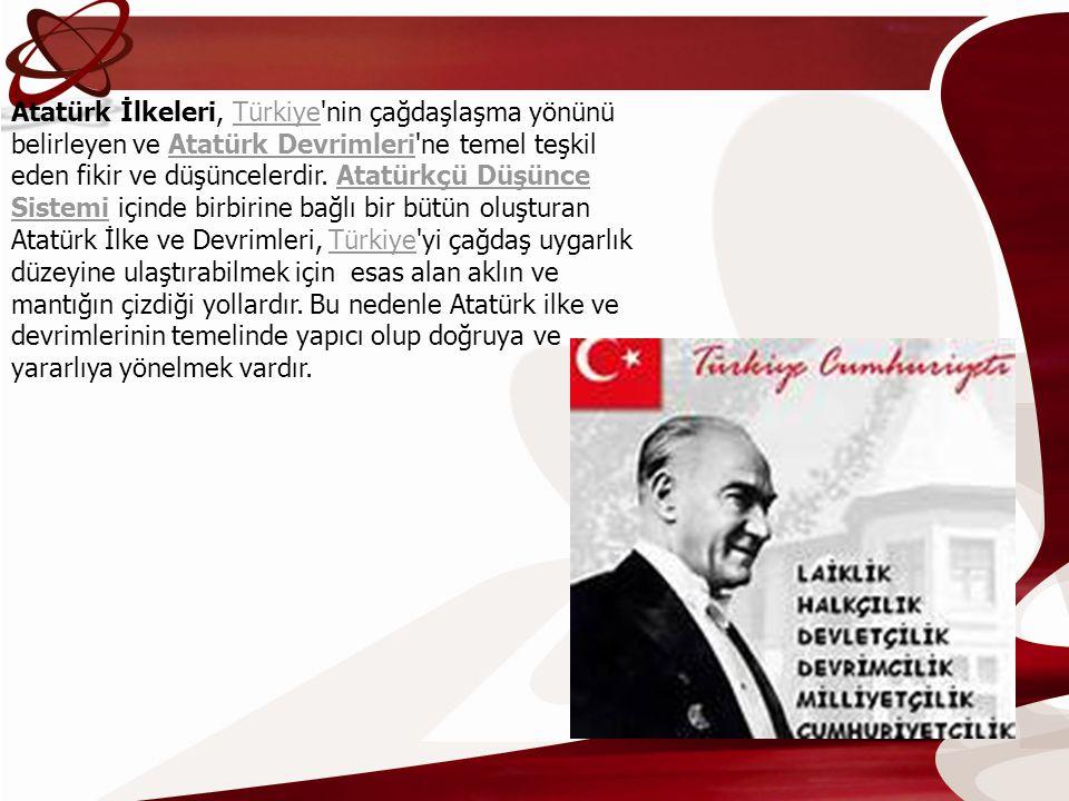Atatürk İlkeleri, Türkiye'nin çağdaşlaşma yönünü belirleyen ve Atatürk Devrimleri'ne temel teşkil eden fikir ve düşüncelerdir. Atatürkçü Düşünce Siste