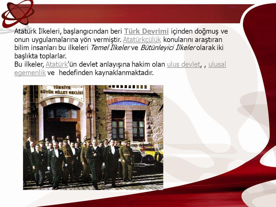 Atatürk İlkeleri, başlangıcından beri Türk Devrimi içinden doğmuş ve onun uygulamalarına yön vermiştir. Atatürkçülük konularını araştıran bilim insanl