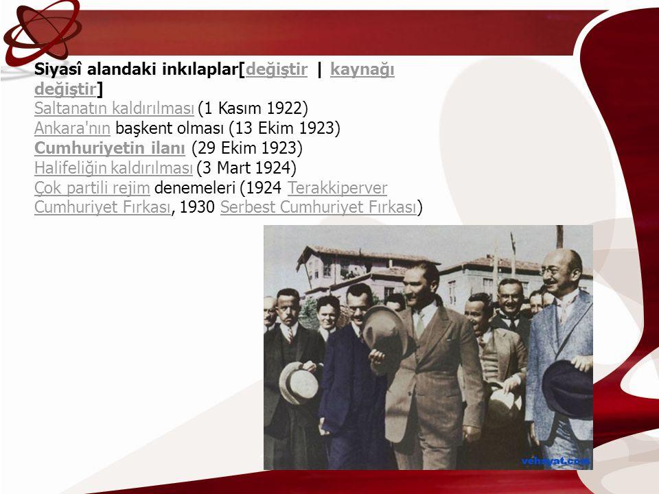 Siyasî alandaki inkılaplar[değiştir | kaynağı değiştir] Saltanatın kaldırılması (1 Kasım 1922) Ankara'nın başkent olması (13 Ekim 1923) Cumhuriyetin i