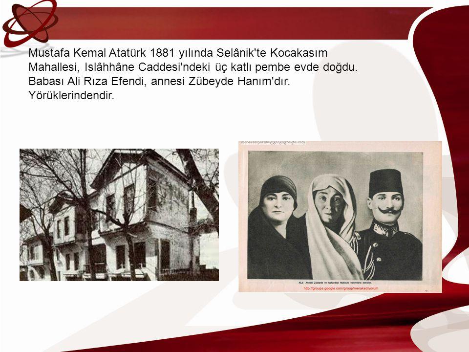 Mustafa Kemal Atatürk 1881 yılında Selânik'te Kocakasım Mahallesi, Islâhhâne Caddesi'ndeki üç katlı pembe evde doğdu. Babası Ali Rıza Efendi, annesi Z