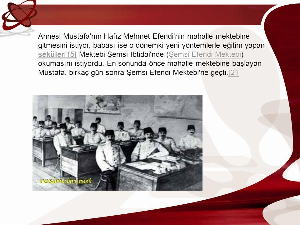 Annesi Mustafa'nın Hafız Mehmet Efendi'nin mahalle mektebine gitmesini istiyor, babası ise o dönemki yeni yöntemlerle eğitim yapan seküler[15] Mektebi