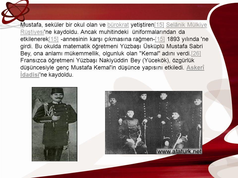 Mustafa, seküler bir okul olan ve bürokrat yetiştiren[15] Selânik Mülkiye Rüştiyesi'ne kaydoldu. Ancak muhitindeki üniformalarından da etkilenerek[15]