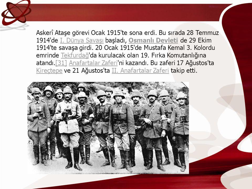 Askerî Ataşe görevi Ocak 1915'te sona erdi. Bu sırada 28 Temmuz 1914'de I. Dünya Savaşı başladı, Osmanlı Devleti de 29 Ekim 1914'te savaşa girdi. 20 O