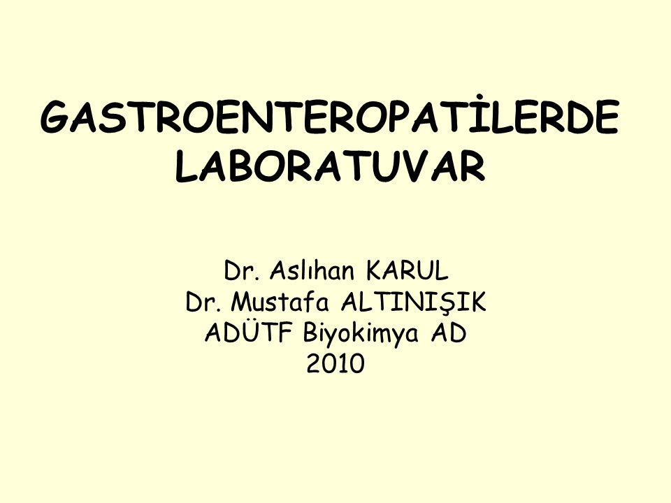 GASTROENTEROPATİLERDE LABORATUVAR Dr. Aslıhan KARUL Dr. Mustafa ALTINIŞIK ADÜTF Biyokimya AD 2010