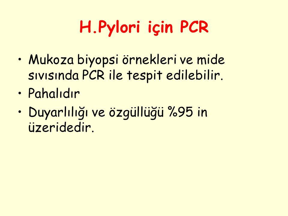 H.Pylori için PCR Mukoza biyopsi örnekleri ve mide sıvısında PCR ile tespit edilebilir. Pahalıdır Duyarlılığı ve özgüllüğü %95 in üzeridedir.