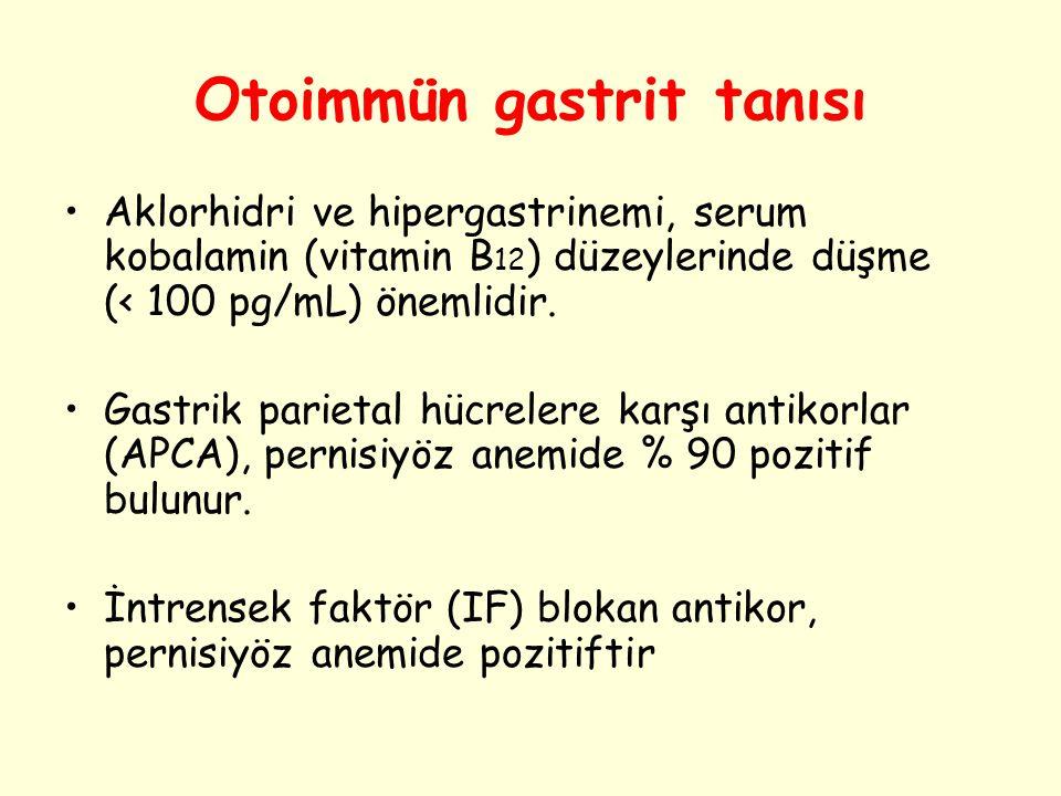 Otoimmün gastrit tanısı Aklorhidri ve hipergastrinemi, serum kobalamin (vitamin B 12 ) düzeylerinde düşme (< 100 pg/mL) önemlidir. Gastrik parietal hü
