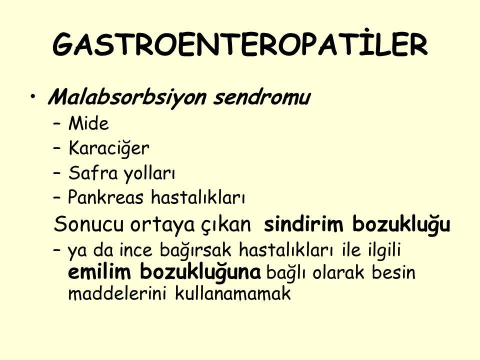 GASTROENTEROPATİLER Malabsorbsiyon sendromu –Mide –Karaciğer –Safra yolları –Pankreas hastalıkları Sonucu ortaya çıkan sindirim bozukluğu –ya da ince