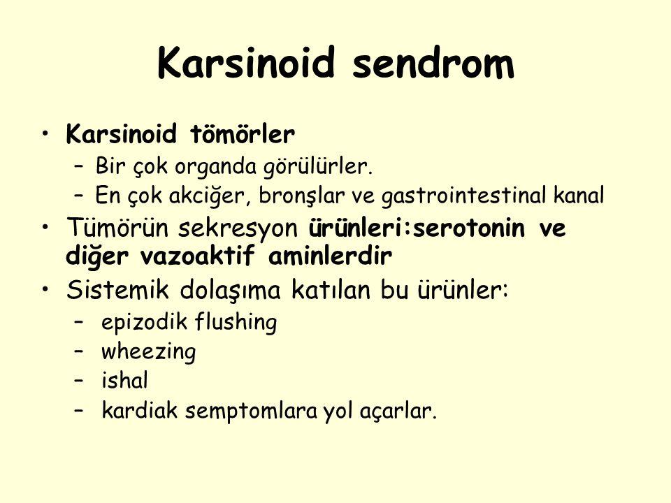 Karsinoid tömörler –Bir çok organda görülürler. –En çok akciğer, bronşlar ve gastrointestinal kanal Tümörün sekresyon ürünleri:serotonin ve diğer vazo