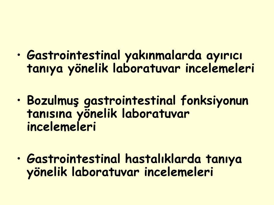 Gastrointestinal yakınmalarda ayırıcı tanıya yönelik laboratuvar incelemeleri Bozulmuş gastrointestinal fonksiyonun tanısına yönelik laboratuvar incel