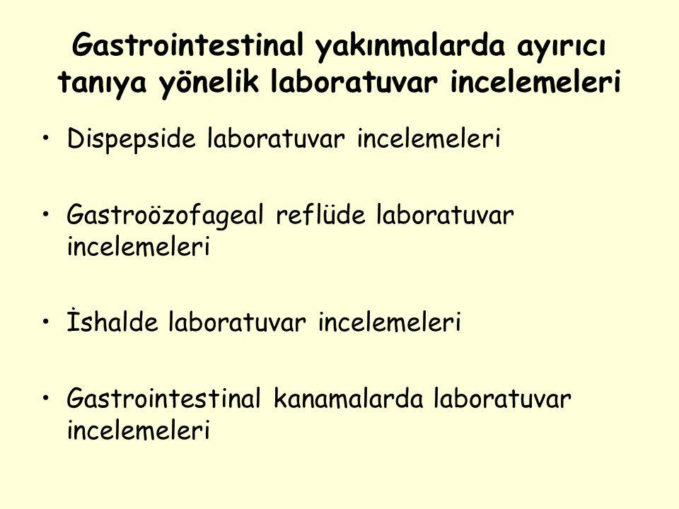 Gastrointestinal yakınmalarda ayırıcı tanıya yönelik laboratuvar incelemeleri Dispepside laboratuvar incelemeleri Gastroözofageal reflüde laboratuvar