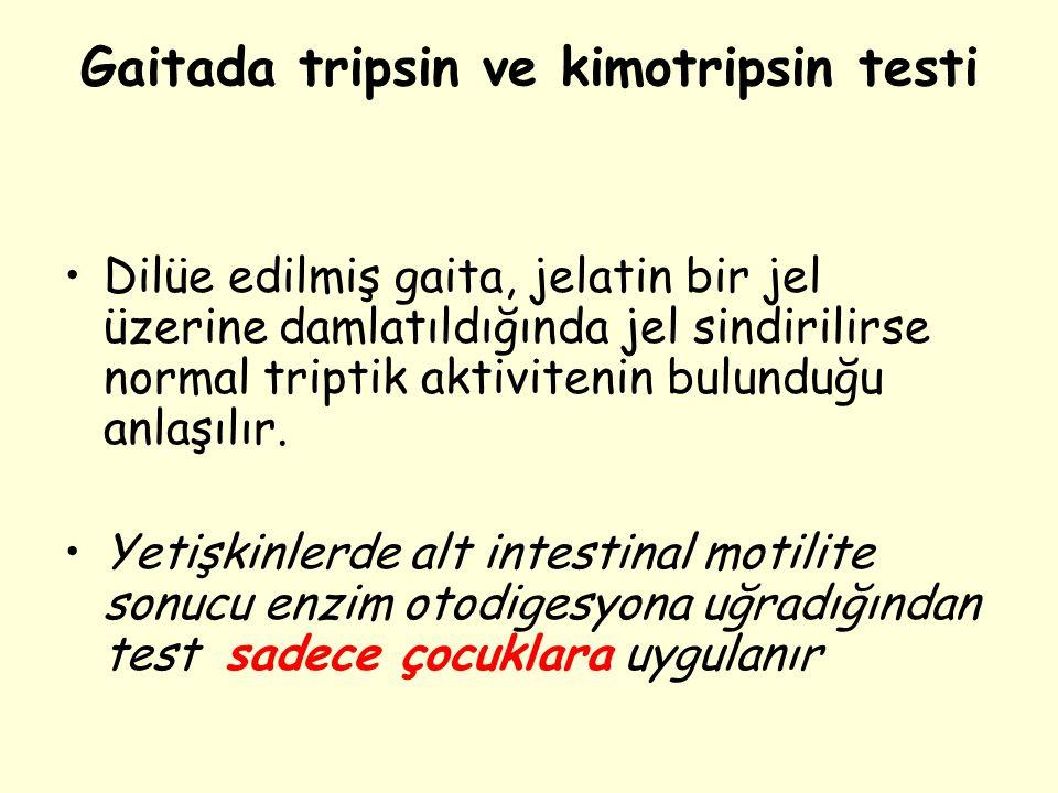 Gaitada tripsin ve kimotripsin testi Dilüe edilmiş gaita, jelatin bir jel üzerine damlatıldığında jel sindirilirse normal triptik aktivitenin bulunduğ