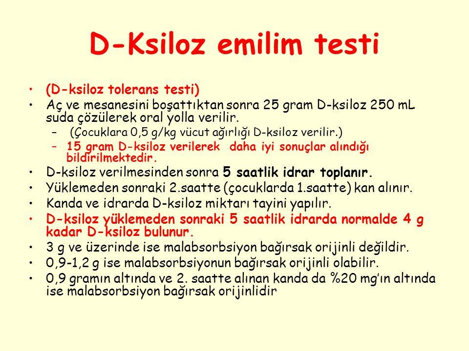 D-Ksiloz emilim testi (D-ksiloz tolerans testi) Aç ve mesanesini boşattıktan sonra 25 gram D-ksiloz 250 mL suda çözülerek oral yolla verilir. – (Çocuk