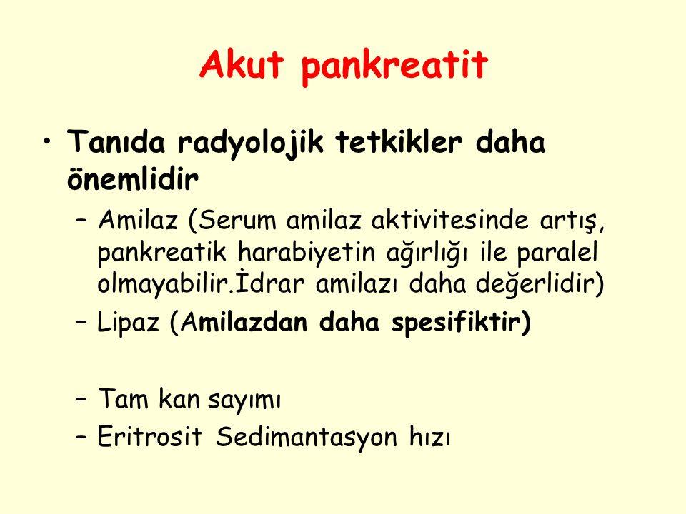 Akut pankreatit Tanıda radyolojik tetkikler daha önemlidir –Amilaz (Serum amilaz aktivitesinde artış, pankreatik harabiyetin ağırlığı ile paralel olma