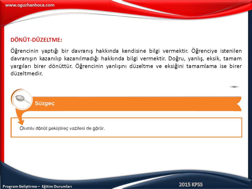 Program Geliştirme – Eğitim Durumları www.oguzhanhoca.com DÖNÜT-DÜZELTME: Öğrencinin yaptığı bir davranış hakkında kendisine bilgi vermektir. Öğrenciy
