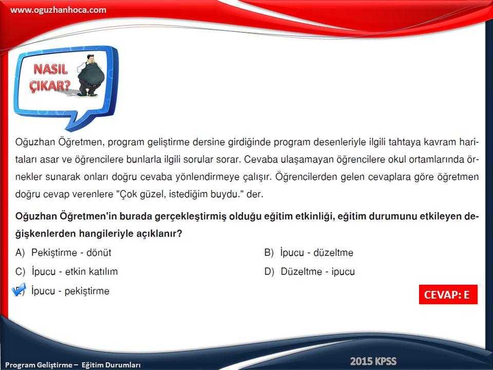 Program Geliştirme – Eğitim Durumları www.oguzhanhoca.com CEVAP: E