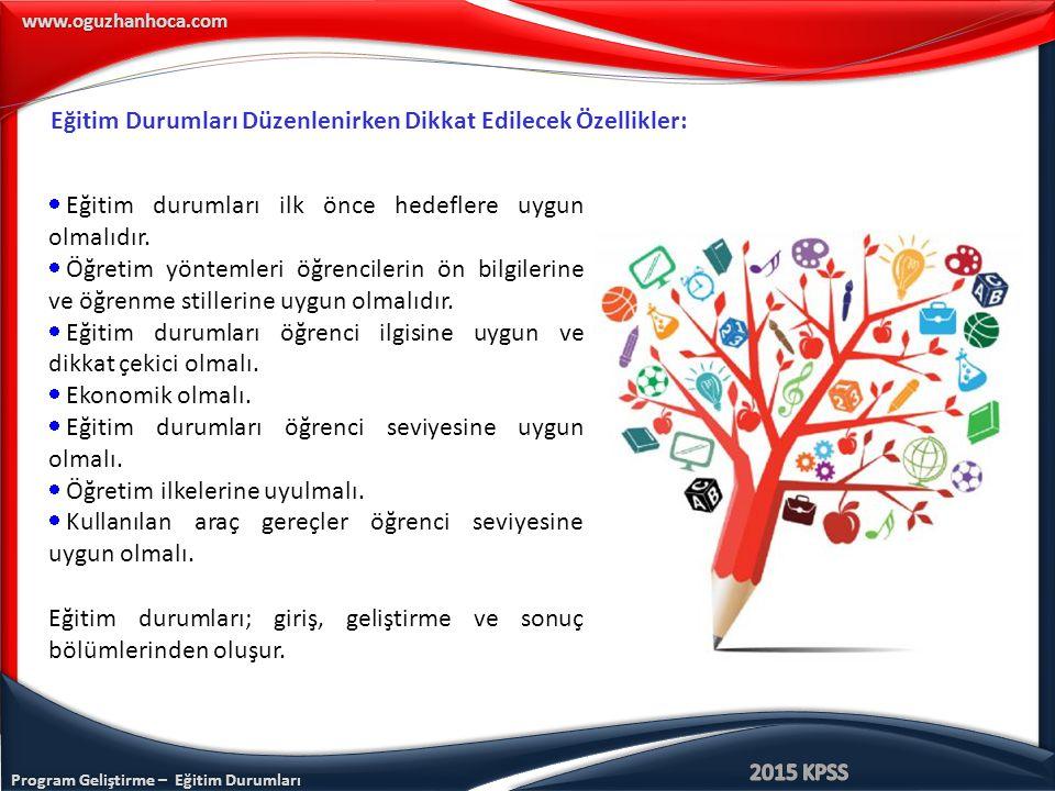 Program Geliştirme – Eğitim Durumları www.oguzhanhoca.com Eğitim Durumları Düzenlenirken Dikkat Edilecek Özellikler:  Eğitim durumları ilk önce hedef