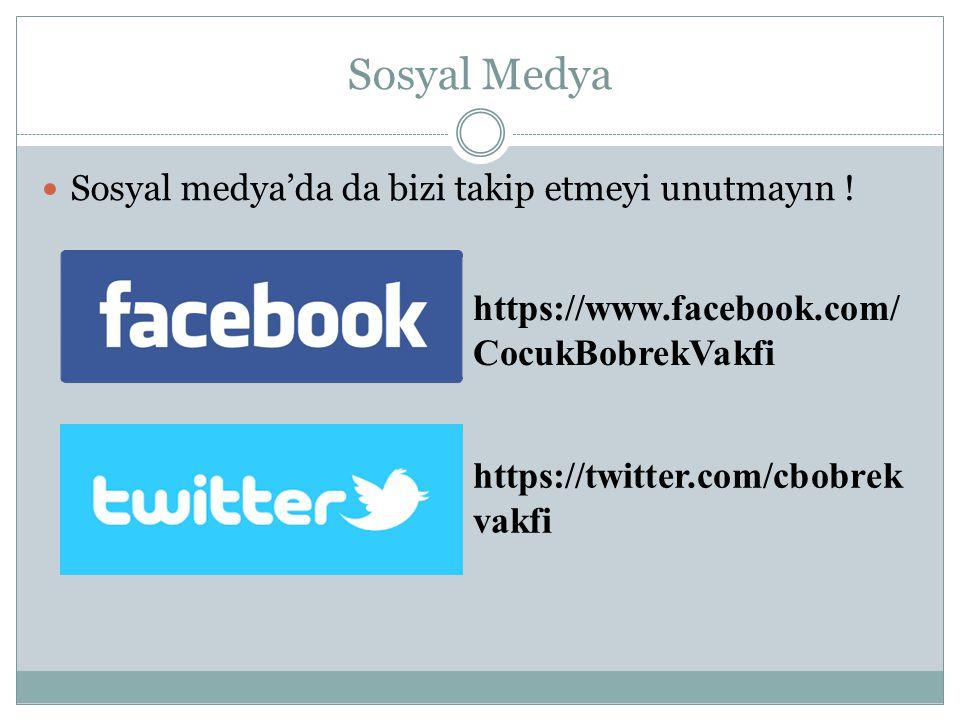 Sosyal Medya Sosyal medya'da da bizi takip etmeyi unutmayın ! https://www.facebook.com/ CocukBobrekVakfi https://twitter.com/cbobrek vakfi
