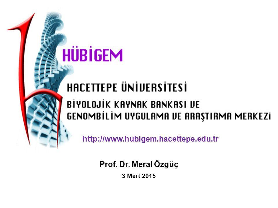 Prof. Dr. Meral Özgüç 3 Mart 2015 http://www.hubigem.hacettepe.edu.tr