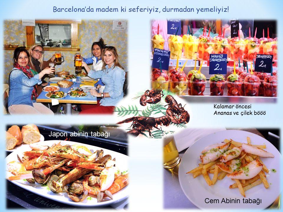 Barcelona'da madem ki seferiyiz, durmadan yemeliyiz! Japon abinin tabağı Cem Abinin tabağı Kalamar öncesi Ananas ve çilek bööö
