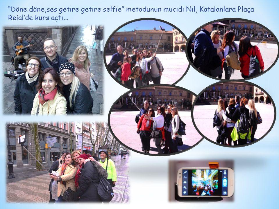 """""""Döne döne,ses getire getire selfie"""" metodunun mucidi Nil, Katalanlara Plaça Reial'de kurs açtı..."""