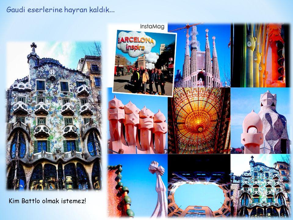 Gaudi eserlerine hayran kaldık... Kim Battlo olmak istemez!