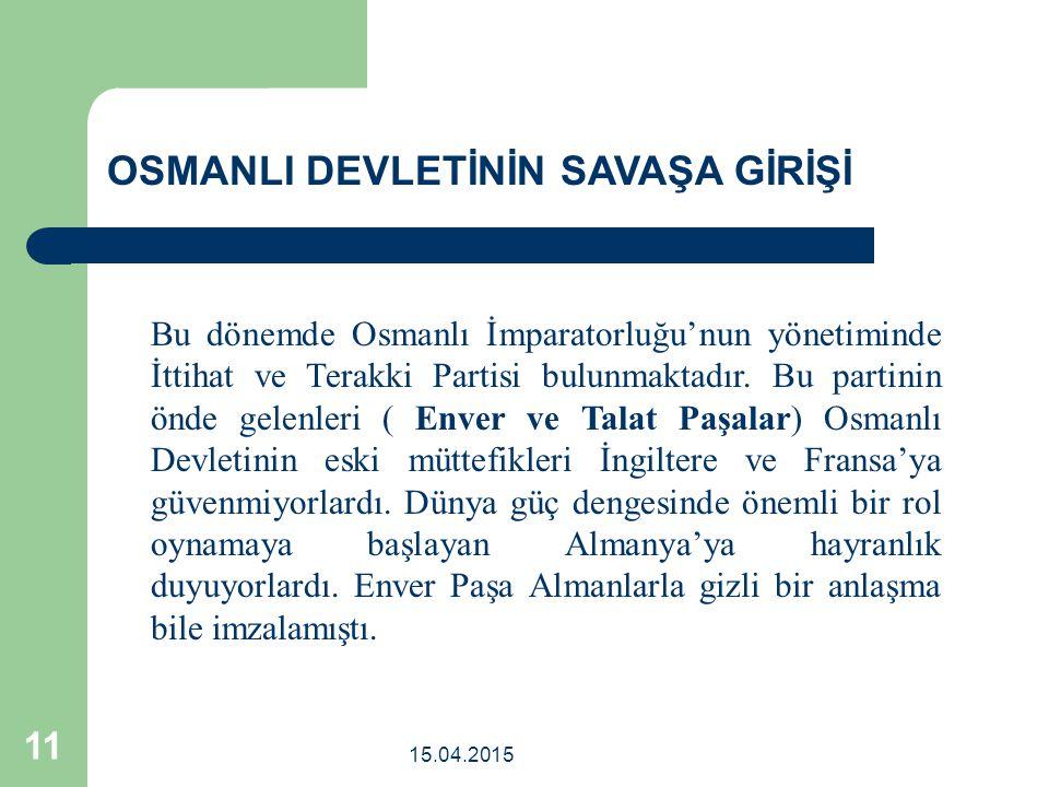 15.04.2015 11 Bu dönemde Osmanlı İmparatorluğu'nun yönetiminde İttihat ve Terakki Partisi bulunmaktadır.