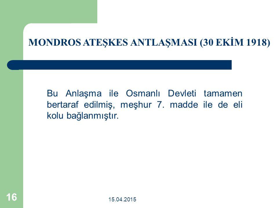 15.04.2015 16 Bu Anlaşma ile Osmanlı Devleti tamamen bertaraf edilmiş, meşhur 7.