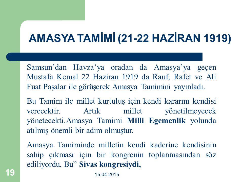 15.04.2015 19 Samsun'dan Havza'ya oradan da Amasya'ya geçen Mustafa Kemal 22 Haziran 1919 da Rauf, Rafet ve Ali Fuat Paşalar ile görüşerek Amasya Tamimini yayınladı.