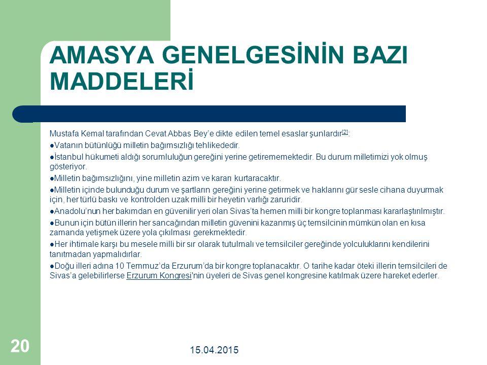 AMASYA GENELGESİNİN BAZI MADDELERİ Mustafa Kemal tarafından Cevat Abbas Bey'e dikte edilen temel esaslar şunlardır [2] : [2] Vatanın bütünlüğü milletin bağımsızlığı tehlikededir.