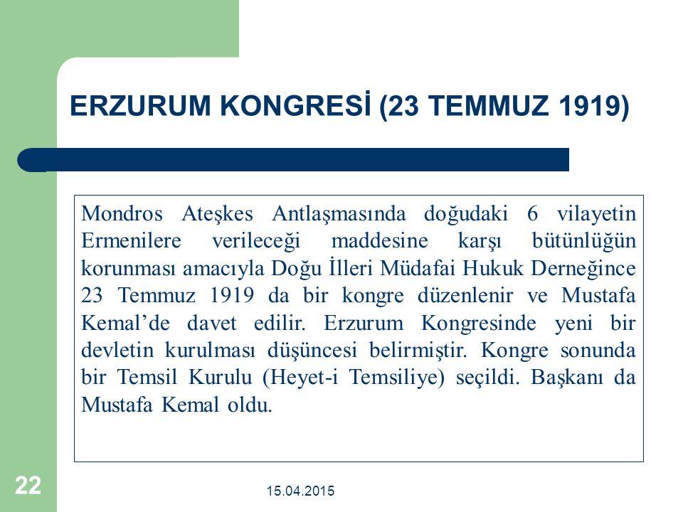 15.04.2015 22 Mondros Ateşkes Antlaşmasında doğudaki 6 vilayetin Ermenilere verileceği maddesine karşı bütünlüğün korunması amacıyla Doğu İlleri Müdafai Hukuk Derneğince 23 Temmuz 1919 da bir kongre düzenlenir ve Mustafa Kemal'de davet edilir.