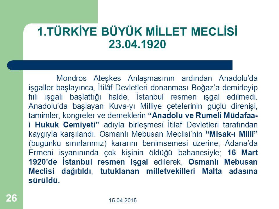 1.TÜRKİYE BÜYÜK MİLLET MECLİSİ 23.04.1920 Mondros Ateşkes Anlaşmasının ardından Anadolu'da işgaller başlayınca, İtilâf Devletleri donanması Boğaz'a demirleyip fiili işgali başlattığı halde, İstanbul resmen işgal edilmedi.