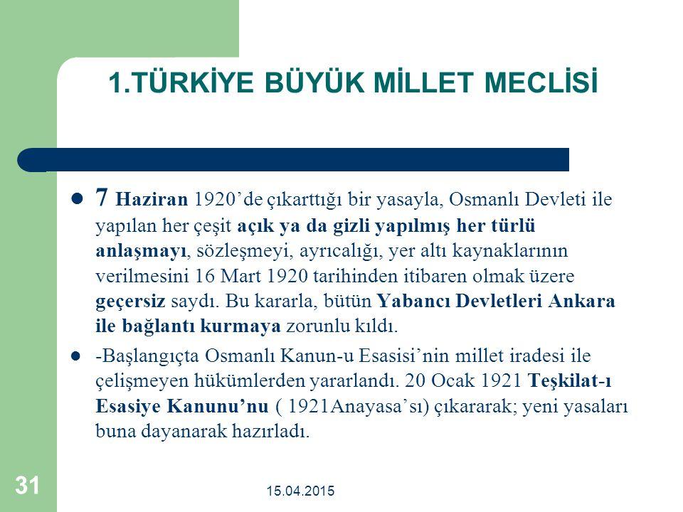 1.TÜRKİYE BÜYÜK MİLLET MECLİSİ 7 Haziran 1920'de çıkarttığı bir yasayla, Osmanlı Devleti ile yapılan her çeşit açık ya da gizli yapılmış her türlü anlaşmayı, sözleşmeyi, ayrıcalığı, yer altı kaynaklarının verilmesini 16 Mart 1920 tarihinden itibaren olmak üzere geçersiz saydı.