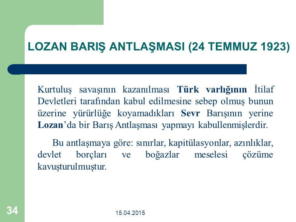 15.04.2015 34 Kurtuluş savaşının kazanılması Türk varlığının İtilaf Devletleri tarafından kabul edilmesine sebep olmuş bunun üzerine yürürlüğe koyamadıkları Sevr Barışının yerine Lozan'da bir Barış Antlaşması yapmayı kabullenmişlerdir.