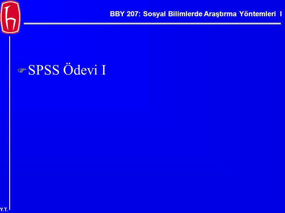 BBY 207: Sosyal Bilimlerde Araştırma Yöntemleri I Y.T.  SPSS Ödevi I