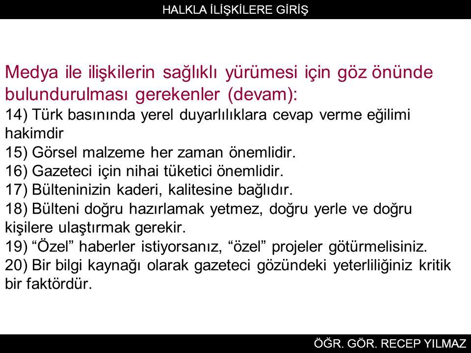 Medya ile ilişkilerin sağlıklı yürümesi için göz önünde bulundurulması gerekenler (devam): 14) Türk basınında yerel duyarlılıklara cevap verme eğilimi hakimdir 15) Görsel malzeme her zaman önemlidir.