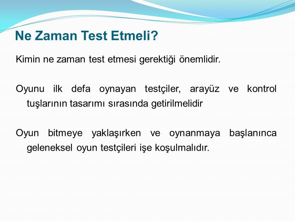 Ne Zaman Test Etmeli.Kimin ne zaman test etmesi gerektiği önemlidir.
