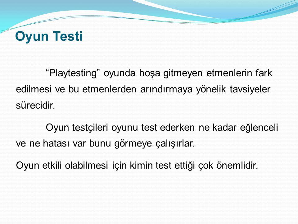 Nasıl Test Etmeli. Testçiler oyunu istedikleri gibi oynamalı.