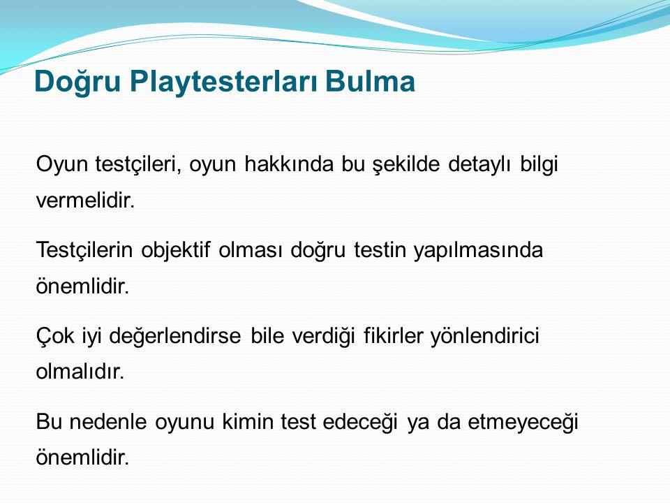 Doğru Playtesterları Bulma Oyun testçileri, oyun hakkında bu şekilde detaylı bilgi vermelidir.