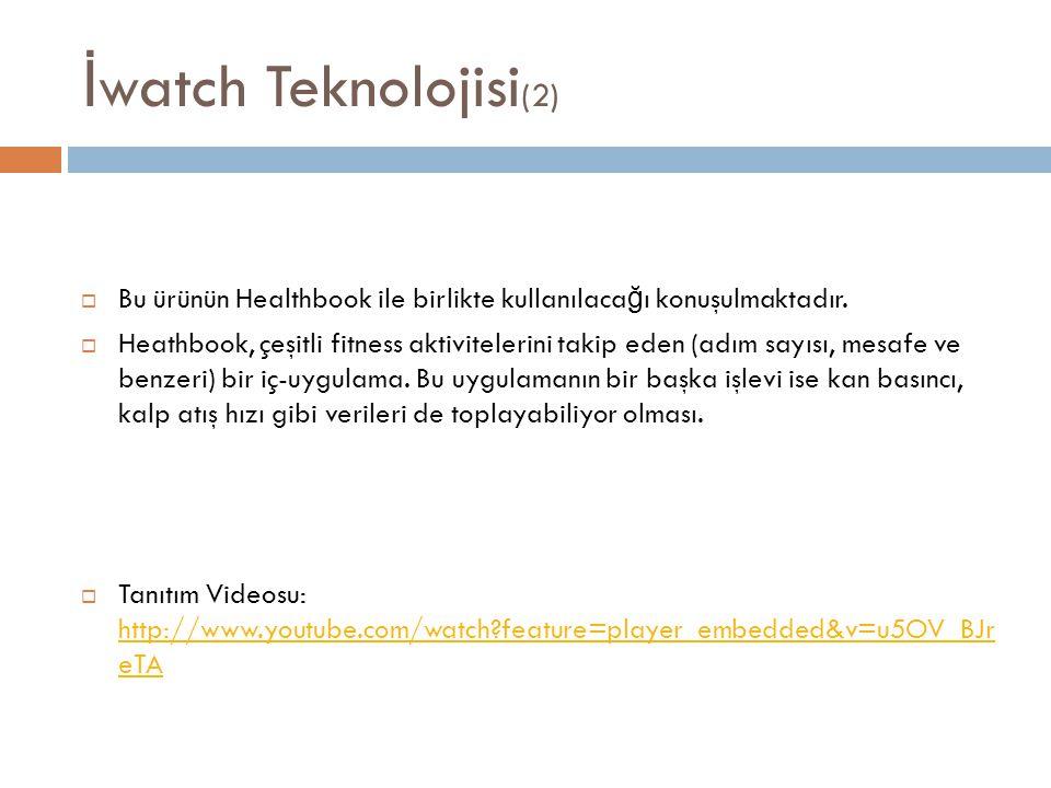 İ watch Teknolojisi (2)  Bu ürünün Healthbook ile birlikte kullanılaca ğ ı konuşulmaktadır.  Heathbook, çeşitli fitness aktivitelerini takip eden (a