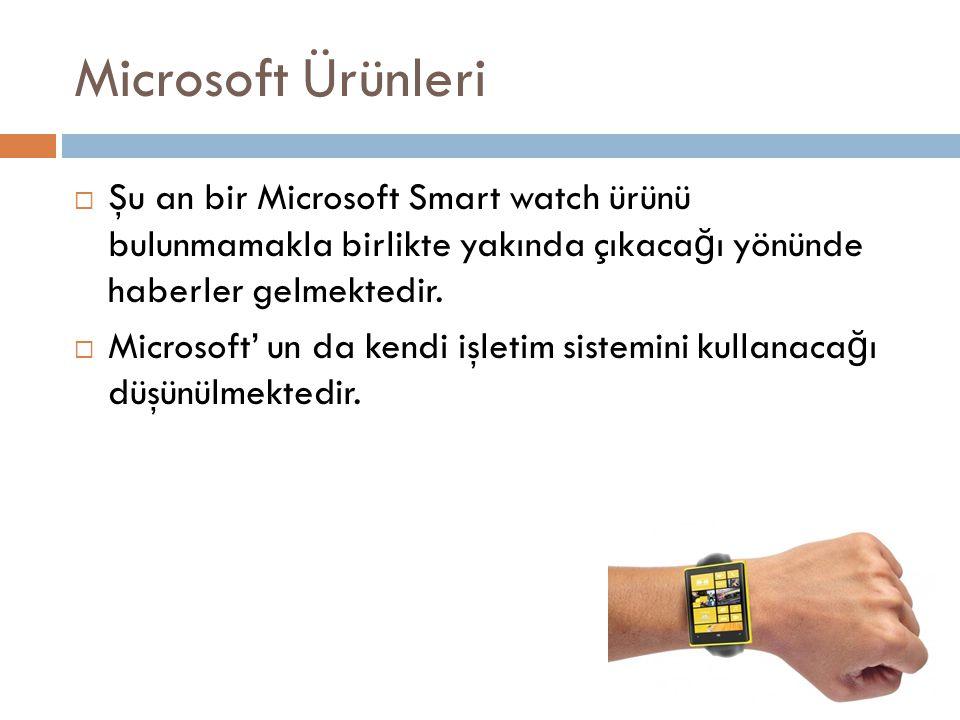 Microsoft Ürünleri  Şu an bir Microsoft Smart watch ürünü bulunmamakla birlikte yakında çıkaca ğ ı yönünde haberler gelmektedir.  Microsoft' un da k