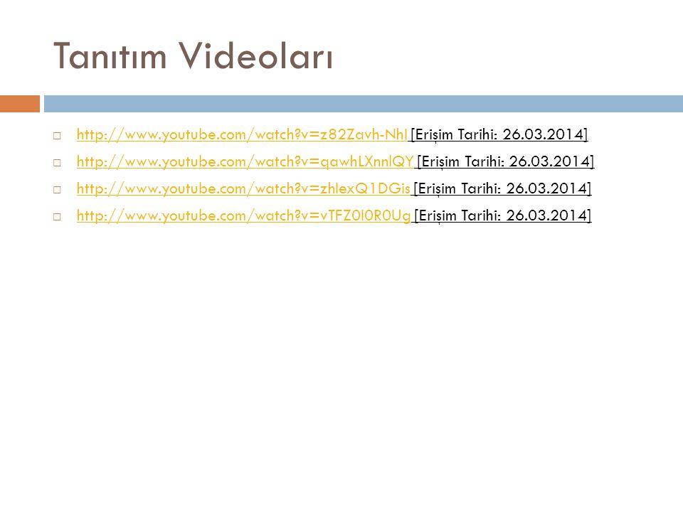Tanıtım Videoları  http://www.youtube.com/watch?v=z82Zavh-NhI [Erişim Tarihi: 26.03.2014] http://www.youtube.com/watch?v=z82Zavh-NhI  http://www.you