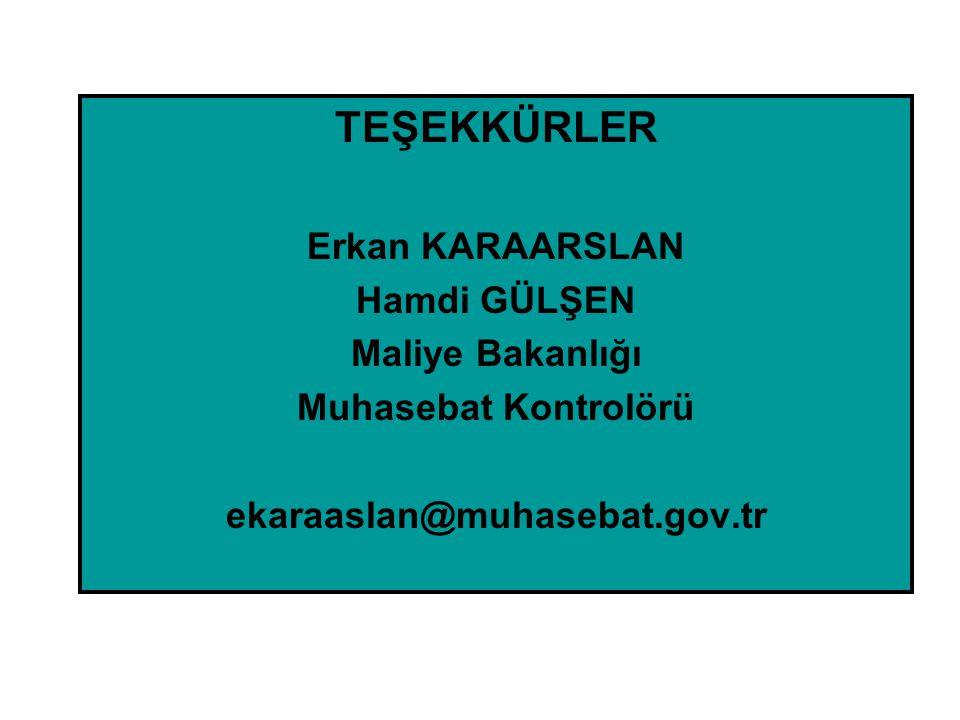 TEŞEKKÜRLER Erkan KARAARSLAN Hamdi GÜLŞEN Maliye Bakanlığı Muhasebat Kontrolörü ekaraaslan@muhasebat.gov.tr