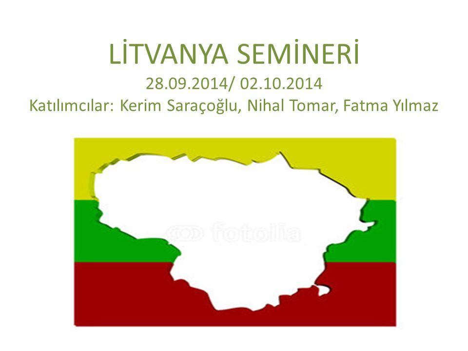LİTVANYA SEMİNERİ 28.09.2014/ 02.10.2014 Katılımcılar: Kerim Saraçoğlu, Nihal Tomar, Fatma Yılmaz