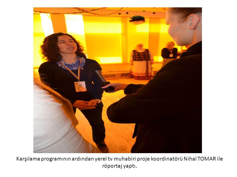 Karşılama programının ardından yerel tv muhabiri proje koordinatörü Nihal TOMAR ile röportaj yaptı.
