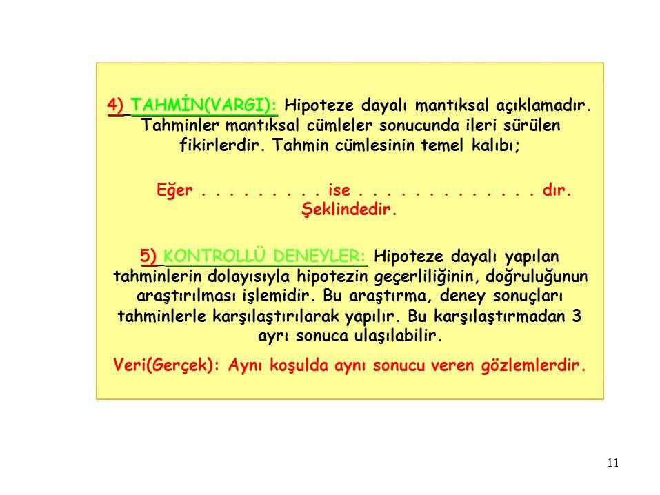 4) TAHMİN(VARGI): Hipoteze dayalı mantıksal açıklamadır. Tahminler mantıksal cümleler sonucunda ileri sürülen fikirlerdir. Tahmin cümlesinin temel kal