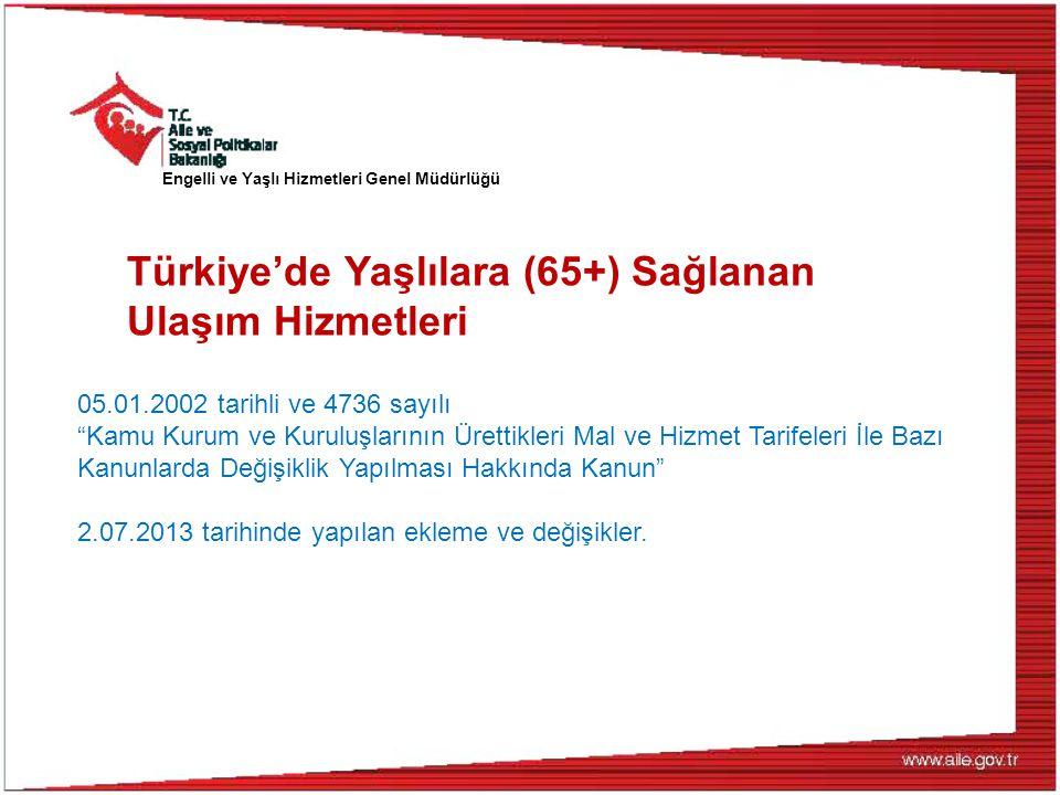 """Türkiye'de Yaşlılara (65+) Sağlanan Ulaşım Hizmetleri Engelli ve Yaşlı Hizmetleri Genel Müdürlüğü 05.01.2002 tarihli ve 4736 sayılı """"Kamu Kurum ve Kur"""