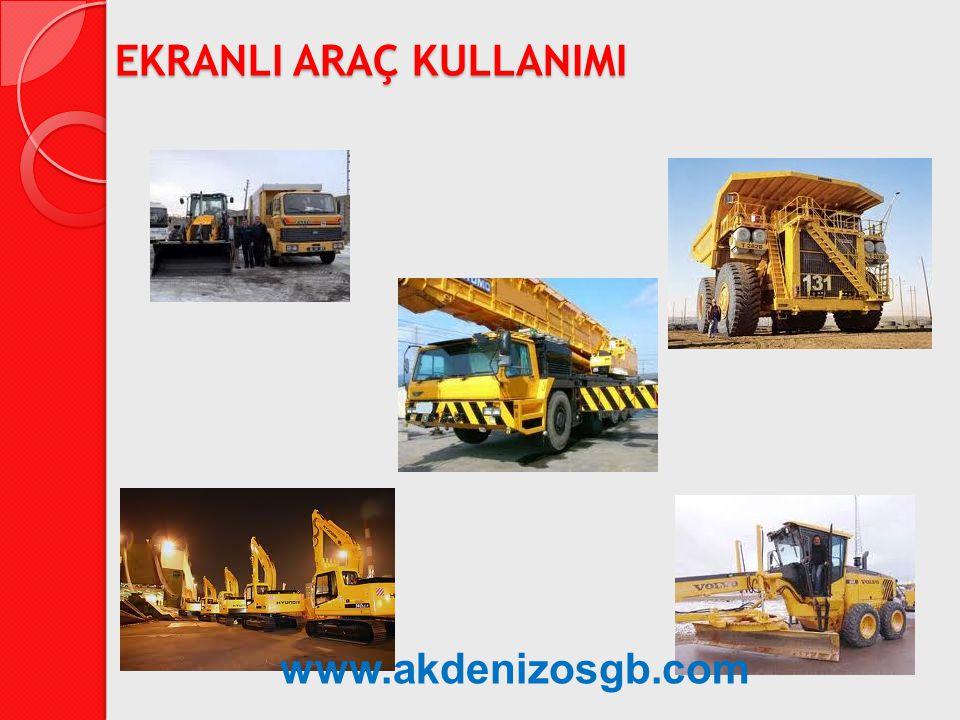 EKRANLI ARAÇ KULLANIMI www.akdenizosgb.com