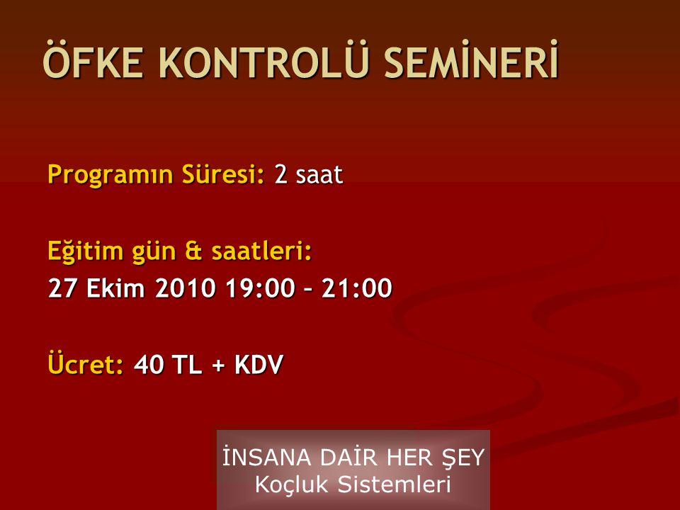 Programın Süresi: 2 saat Eğitim gün & saatleri: 27 Ekim 2010 19:00 – 21:00 Ücret: 40 TL + KDV İNSANA DAİR HER ŞEY Koçluk Sistemleri ÖFKE KONTROLÜ SEMİ