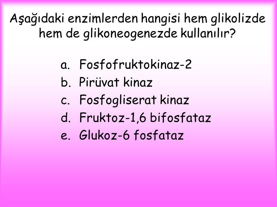 Aşağıdaki enzimlerden hangisi hem glikolizde hem de glikoneogenezde kullanılır? a.Fosfofruktokinaz-2 b.Pirüvat kinaz c.Fosfogliserat kinaz d.Fruktoz-1