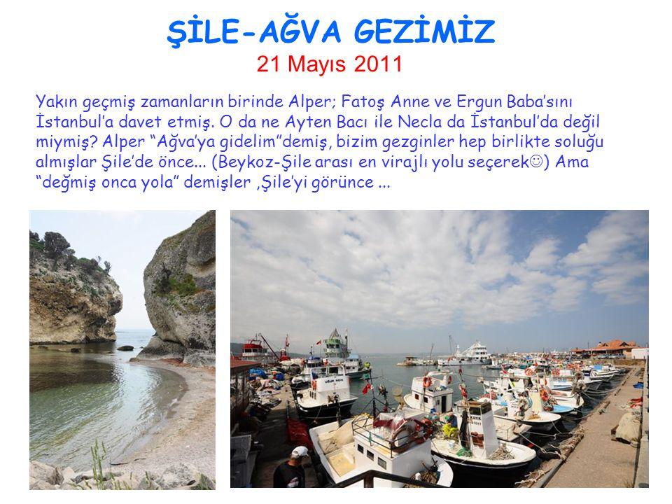 ŞİLE-AĞVA GEZİMİZ 21 Mayıs 2011 Yakın geçmiş zamanların birinde Alper; Fatoş Anne ve Ergun Baba'sını İstanbul'a davet etmiş.